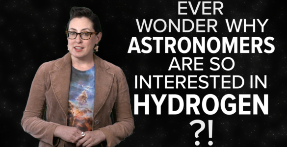 Featured Video: Why Hydrogen Tells Us the Story of the Universe